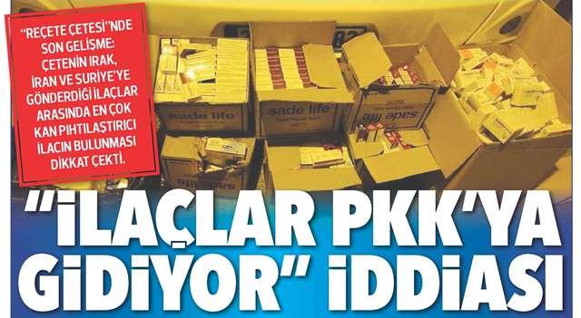 """""""İLAÇLAR PKK'YA GİDİYOR"""" İDDİASI"""